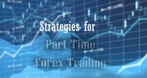 Strategies for Part-Time Forex Traders