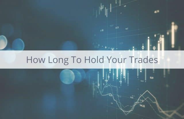 How Long Should Your Forex Trade Last